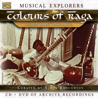Musical Explorers: Colours Of Raga: Deben Bhattacharya curated by Simon Broughton