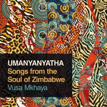 Vusa Mkhaya UManyanyatha – Songs from the Soul of Zimbabwe - CD Cover.