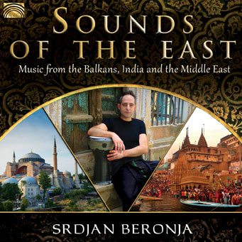 Sounds of the East - Music from the Balkans, India & the Middle East - Srdjan Beronja